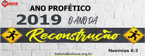 2019 – ANO PROFÉTICO DA RECONSTRUÇÃO!!