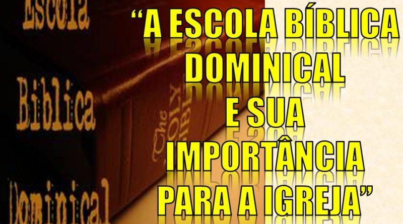 A ESCOLA BÍBLICA DOMINICAL E SUA IMPORTÂNCIA PARA A IGREJA
